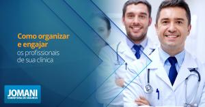 Como organizar e engajar os profissionais de sua clínica
