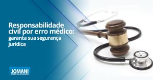 Responsabilidade civil por erro médico: garanta sua segurança jurídica