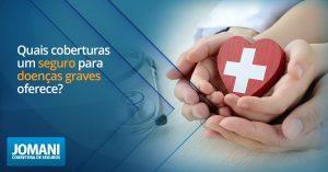 Quais coberturas um seguro para doenças graves oferece?