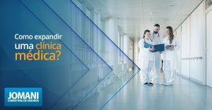 Como expandir uma clínica médica?