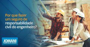 Por que fazer um seguro de responsabilidade civil do engenheiro?