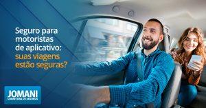 Seguro para motoristas de aplicativo: suas viagens estão seguras?