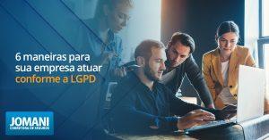6 maneiras para sua empresa atuar conforme a LGPD