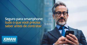 Seguro para smartphone: tudo o que você precisa saber antes de contratar